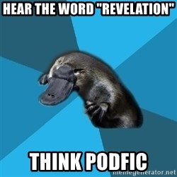 "Podfic Platypus - HEAR THE WORD ""REVELATION"" Think Podfic"
