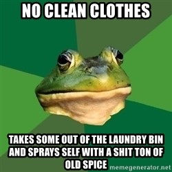 Foul Bachelor Frog - No clean clothes takes some out of the laundry bin and sprays self with a shit ton of old spice