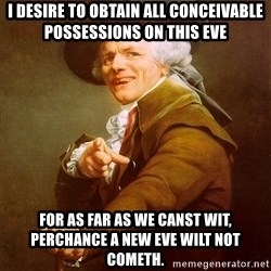 Joseph Ducreux - I DESIRE TO OBTAIN ALL CONCEIVABLE POSSESSIONS ON THIS EVE for as far as we canst wit, perchance a new eve wilt not cometh.