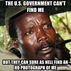 Good Guy Joe Kony - the u.s. government can't find me but they can sure as hell find an hd photograph of me