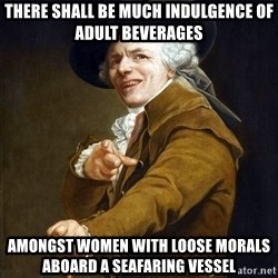 Joseph Ducreaux - there shall be much indulgence of adult beverages amongst women with loose morals aboard a seafaring vessel