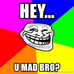 Trollface - HEy... u mad bro?