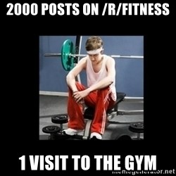 Annoying Gym Newbie - 2000 posts on /r/fitness 1 visit to the gym