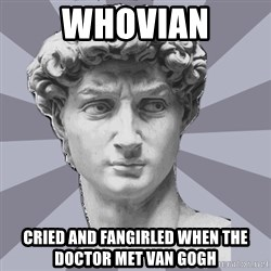 ARH David 2 - Whovian cried and fangirled when the doctor met Van Gogh
