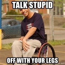Drake Wheelchair - talk stupid off with your legs