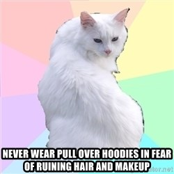 Beauty Addict Kitty -  never wear pull over hoodies in fear of ruining hair and makeup