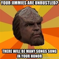 Courage Worf - your jimmies are unrustled? there will be many songs sung in your honor