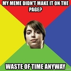Non Jealous Girl - My meme didn't make it on the page? waste of tIme anyway