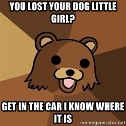 Pedobear - You lost your dog little girl? get in the car i know where it is