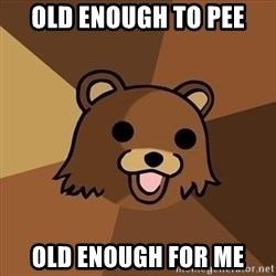 Pedobear - Old Enough To Pee OLD ENOUGH FOR ME