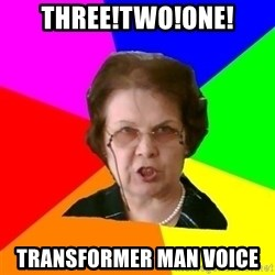 teacher - three!two!one! transformer man voice