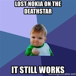 Success Kid - lost nokia on the deathstar it still works