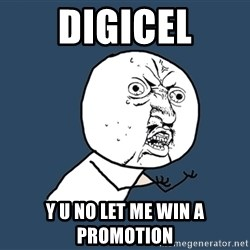 Y U No - digicel y u no let me win a promotion