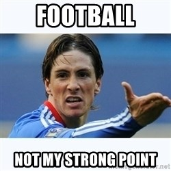 Fernando Torres - Football Not my strong point