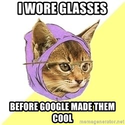 Hipster Cat - I WORE GLASSES BEFORE GOOGLE MADE THEM COOL