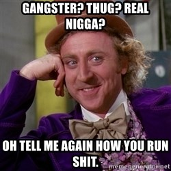 Willy Wonka - Gangster? Thug? real nigga? oh tell me again how you run shit.