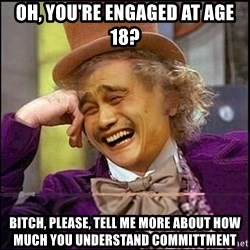 yaowonkaxd - Oh, you're engaged at age 18? bitch, please, tell me more about how much you understand committment