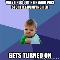Success Kid - vale finds out heineman was secretly humping her gets turned on