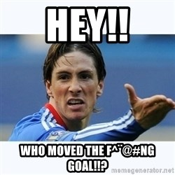 Fernando Torres - HEY!! WHO moved the F^¨@#ng goal!!?