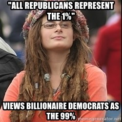 "College Liberal - ""all republicans represent the 1%"" views billionaire democrats as the 99%"