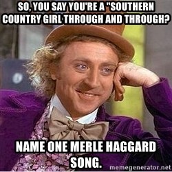 """Willy Wonka - so, you say you're a """"southern country girl through and through? Name one merle Haggard song."""