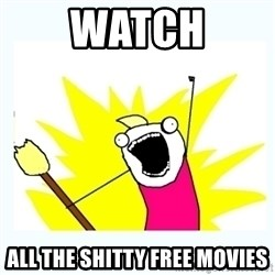 All the things - Watch all the shitty free movies
