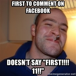 """Good Guy Greg - first to comment on facebook doesn't say """"First!!!!11!!"""""""