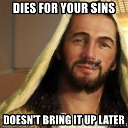 Good Guy Jesus - Dies for your sins doesn't bring it up later