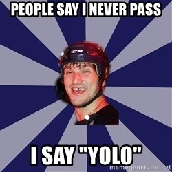 "hockey player - People Say i never pass i say ""yolo"""
