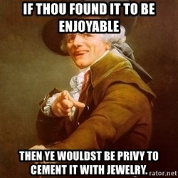 Joseph Ducreux - If thou found it to be enjoyable then ye wouldst be privy to cement it with jewelry.