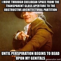 Joseph Ducreux - I move through euclidean space from the transparent glass aperture to the obstructive architectural partition until perspiration begins to bead upon my genitals