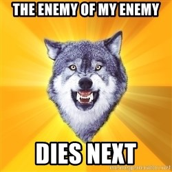 Courage Wolf - the enemy of my enemy dies next
