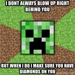 Minecraft Creeper - I dont always blow up right behind you but when i do i make sure you have diamonds on you