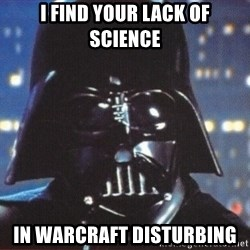 Darth Vader - I find your lack of science in warcraft disturbing