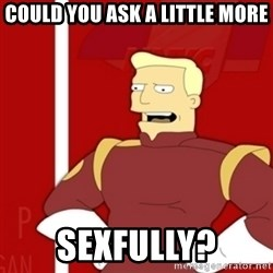 Zapp Brannigan - Could you ask a little more sexfully?