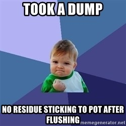 Success Kid - Took a dump No residue sticking to pot after flushing