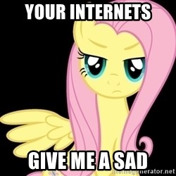 Fluttershy  - your internets give me a sad