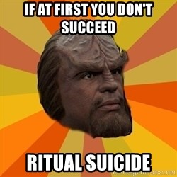 Courage Worf - if at first you don't succeed ritual suicide