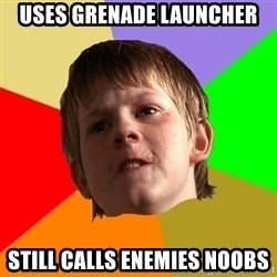 Angry School Boy - Uses Grenade launcher Still calls Enemies noobs
