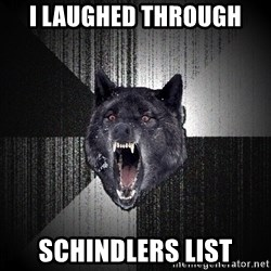 Insanity Wolf - I laughed through Schindlers list