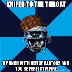 Scumbag Battlefield 3 Guy - Knifed to the throat a punch with defibrillators and you're perfectly fine