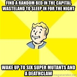 Fallout 3 - find a random bed in the capital wasteland to sleep in for the night wake up to six super mutants and a deathclaw