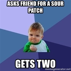 Success Kid - Asks Friend for a sour patch gets two