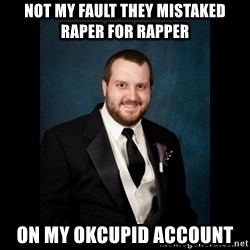 Date Rape Dave - Not my fault they mistaked Raper For Rapper   on my okcupid account