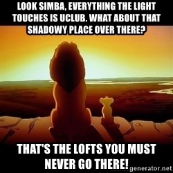 Simba - Look Simba, everything the light touches is uclub. What about that shadowy place over there? That's The lofts you must never go there!