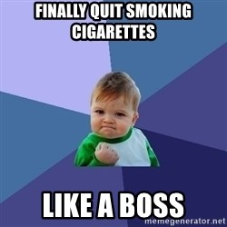 Success Kid - finally quit smoking cigarettes  like a boss