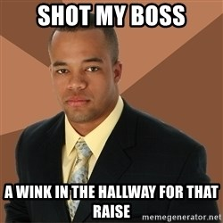 Successful Black Man - shot my boss a wink in the hallway for that raise