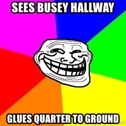 Trollface - sees busey hallway  glues quarter to ground