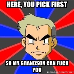 Professor Oak - Here, you pick first So my granDson can fuck you