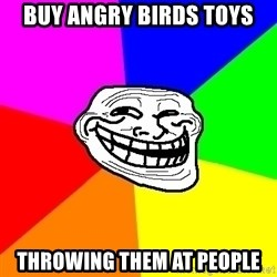 Trollface - buy angry birds toys throwing them at people